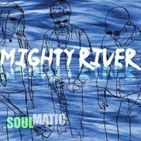Soulmatic - Mighty River