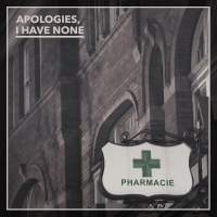 Apologies, I Have None - Pharmacies