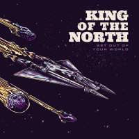 King Of The North - Get Out Of Your World