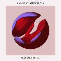 Death by Chocolate - Crooked For Love